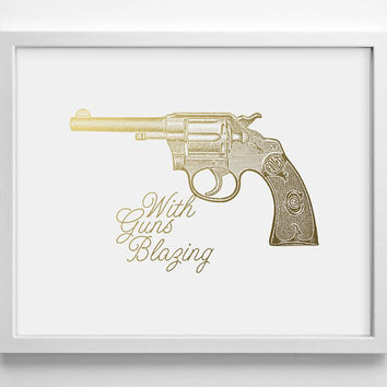 With Guns Blazing Colt Revolver Faux Gold Foil Art Print - Antique Vintage Engraving - College Dorm Decor - Home decor - Quote- Office Decor
