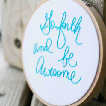Go forth and be awesome  - Embroidery hoop 4 inch size - Made to order