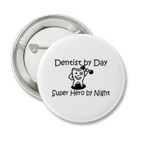 Dentist By Day Super Hero By Night Button from Zazzle.com