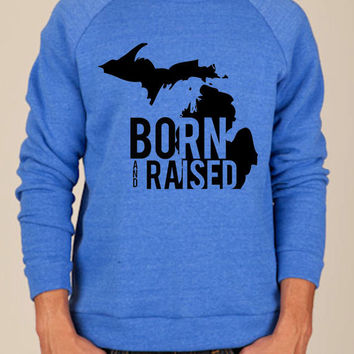 Born and Raised Michigan sweatshirt