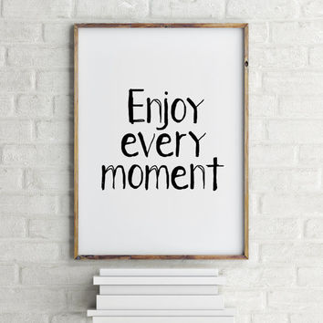 Life quote,Download,Quote,Typography,Inspirational print,Enjoy every moment,Life quotes,Home decor,Instant download,Inspirational poster