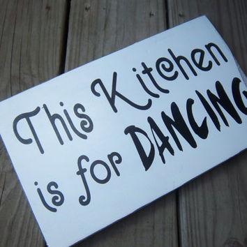 Rustic Sign-This Kitchen Is For Dancing-Funny Sign-Wood Sign-Hand Painted Sign-Handmade Sign-White Sign-Black and White-Rustic Decor