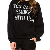 You Can't Smoke with Us Crewneck