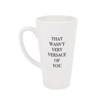 That Wasn't Very Versace Of You Latte Mug