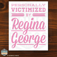 Mean Girls Poster - Personally Victimized By Regina George - Printable Digital Poster - 8 x 10 - Pink