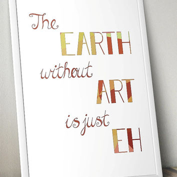 The EARTH without ART - inspiration- Printable Poster - Digital Art - Download and Print