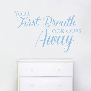 Nursery Wall Sticker Your First Breath Took Ours Away Childrens Words Decal