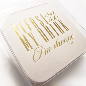 Please Don't Take My Drink I'm Dancing Coasters - 25 Set Ready to Ship - Ivory Gold Foil Stamped Wedding Coaster Favors Rehearsal Bridal