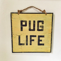 Pug Life Sign / The Pug Life Chose Me Sign / Pugged Sign / Pug Decor