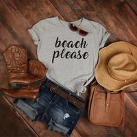 Beach Please T-shirt, Funny Ladies or Unsiex Graphic Tees,