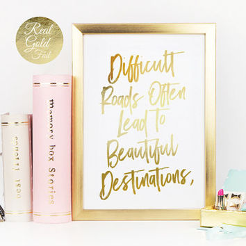 Difficult Roads Often Lead To Beautiful Destinations, Typography Print, Real Gold Foil Print, Inspirational Quote, Motivational Poster, 8x10