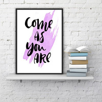 """PRINTABLE ART - One Poster """"Come as you are"""""""