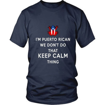 Puerto Rican T Shirt - I'm Puerto Rican We don't do that Keep Calm Thing