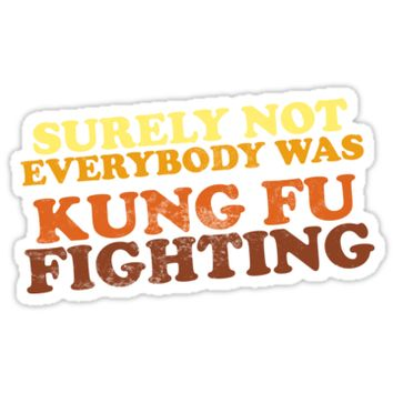 'Surely Not Everybody Was Kung Fu Fighting' Sticker by TheFlying6
