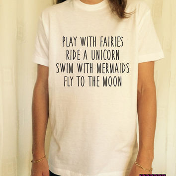 12e99779d3a43 Play With Fairies Ride A Unicorn Swim With Mermaids Fly To The Moon T-shirt  unisex wom