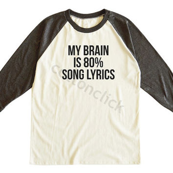 My Brain Is 80% Song Lyrics Shirt Brain Shirt Funny Slogan Tee Awesome Shirt Unisex Tee Men Tee Women Tee Raglan Tshirt Baseball Tee Shirt