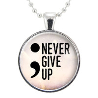 Semi Colon Never Give Up Quote Necklace, Suicide Awareness Survivor Pendant, Depression Recovery Jewelry