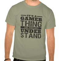 It's a Gamer Thing Funny T shirt for Video Gamers