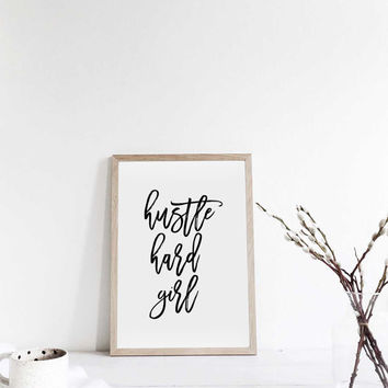 "Printable art"" HUSTLE HARD GIRL"" Printable quote,Prints and Quotes,Instant Download,hOME print,Typgraphy print,Home poster,Poster art,decor"