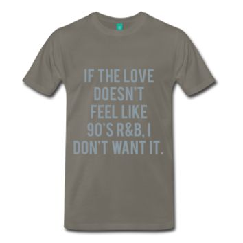 METALLIC SILVER PRINT! If The Love Doesn't Feel Like 90's R&B I Don't Want It, Unisex Premium T-Shirt