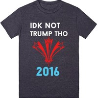 idk not trump tho | T-Shirt | SKREENED