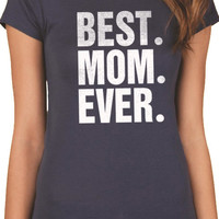 Valentine's Gift Best Mom Ever T-shirt Womens Tshirt Holiday Gift Mothers Day Gift Funny T Shirt mom to be Tee