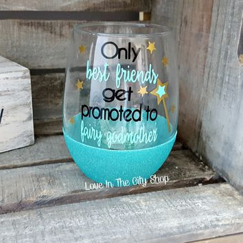 Only Best Friends Get Promoted to Fairy Godmother Stemless Wine Glass