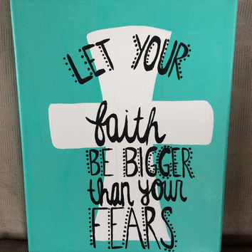 Let your faith be bigger than your fears Quote Canvas