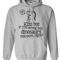kiss me if im wrong but dinosaurs still exist... Hoodie