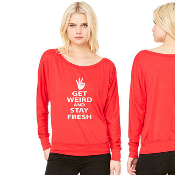 get weird and stay fresh workaholics women's long sleeve tee