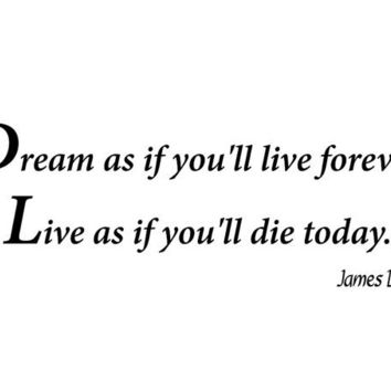 James Dean- Dream as if you'll live forever. Live as if you'll die today.wall decal quote sticker WW1031