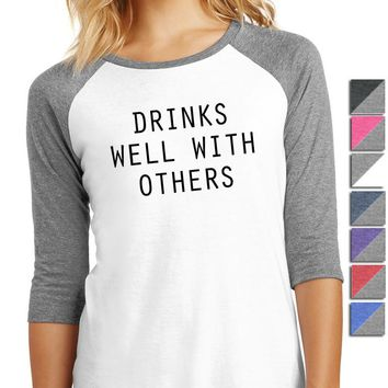Drinks Well With Others Shirt - Ladies 3/4-Sleeve Raglan DM136L