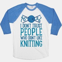 I Don't Trust People Who Don't Like Knitting
