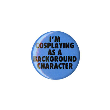 Cosplaying Background Character Pin