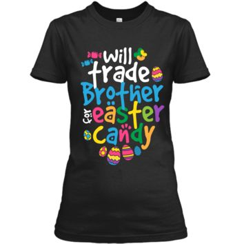 Easter Shirt Girl Will Trade Brother For Candy Cute Funny Ladies Custom