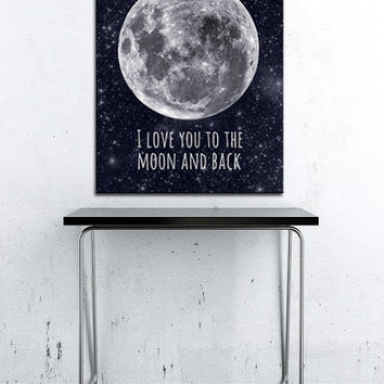 I love you to the moon and back poster print 16x20 inch. Full moon, stars and galaxy art. Nursery wall decor art print.