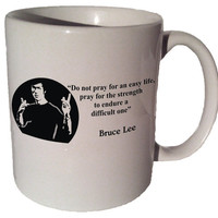 "Bruce Lee ""Do not pray for an easy life"" quote 11 oz coffee tea mug"