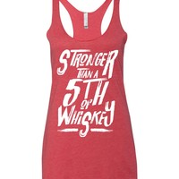 Stronger Than A 5th Of Whiskey - Racerback Tank Top