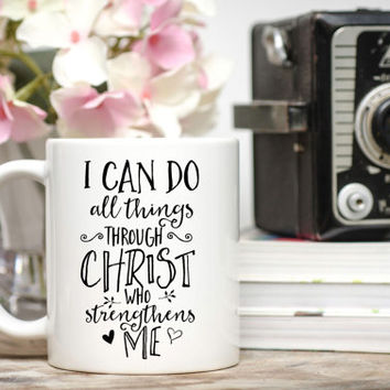 I Can Do All Things Through Christ Mug / Christian Mug / Bible Verse Mug / Philippians 4:13 Mug / Scripture Mug / Encouragement Gift