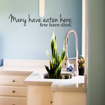 Many have eaten here.. Few have died Cute and Funny Kitchen Vinyl Wall Decal Sticker Art Decor