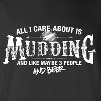 All I Care About is Mudding And Like Maybe 3 People and Beer ATV Shirt T-shirt Tee Shirt off road Sweatshirt Shirt Mens Ladies Womens ML-557