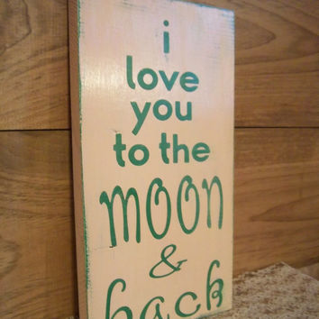 I love you to the moon and back-Rustic Sign-Made To Order-Rustic Decor-Sign With Words-Hand painted sign-Peach and Green Decor-Wood Sign