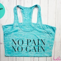No Pain No Gain. Workout Tank. Gym Tank top. Exercise tank. Burnout tank. Crossfit. Running. Motivation.Inspire quote.