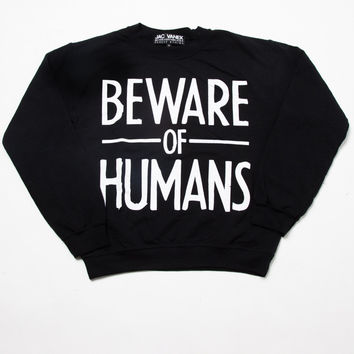Beware of Humans Sweatshirt