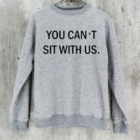 You Can't Sit With Us Shirt Mean Girls Shirt Sweatshirt Sweater Hoodie Hoodies Unisex