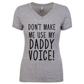 Don't Make Me Use My Daddy Voice Women's V Neck