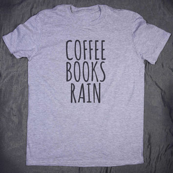 Coffee Rain Books  Slogan Tumblr Tee Reading Lover Bookworm Reader Gift T-shirt