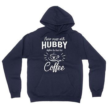Never mess with hubby before he has his coffee hoodie, funny gift ideas, anniversary birthday gift for him,