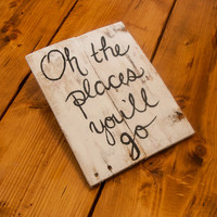 Oh the Places You'll Go Graduation gift College graduation gift Graduation gift for her Shabby chic wall hanging Gift for teens Pallet sign