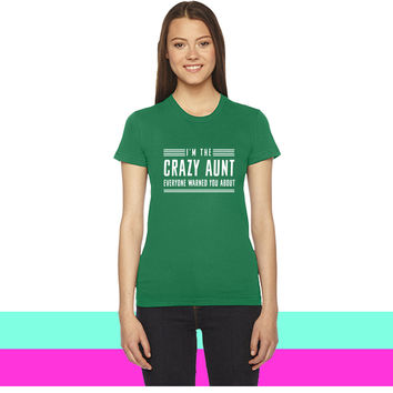 I'm the crazy aunt everyone warned you about women T-shirt